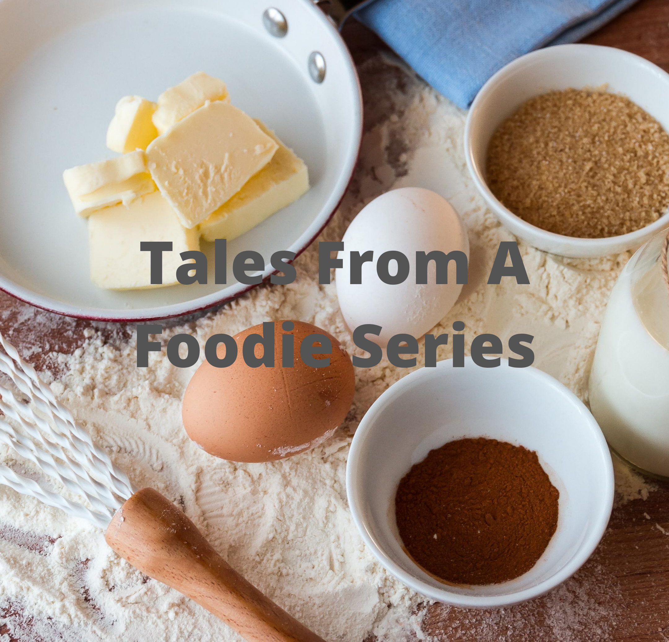 Tales From A Foodie Series